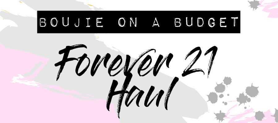 Forever 21 Haul - Boujie on a Budget - Forever 21 Blogger Fashion Dupes
