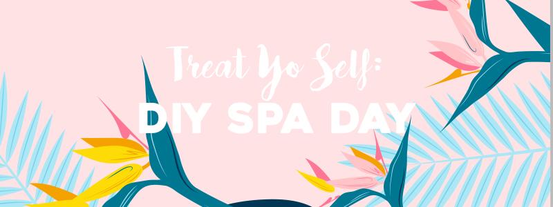 Treat Yo Self: DIY Spa Day