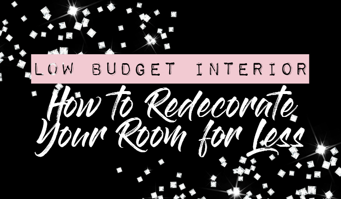 Low Budget Interior: How to Redecorate Your Room for Less