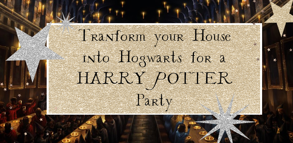 Transform Your House Into Hogwarts For A Harry Potter Party